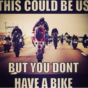 No bike yet, this could be us, stunter life motorcycle, sporbike ...