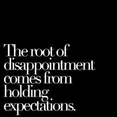 No expectations, no disappointments. More