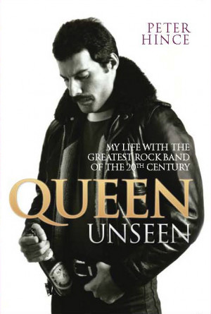 Queen Unseen - My life with the Great Rock Band of the 20th Century ...
