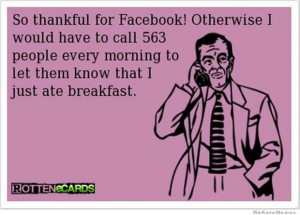 so thankful for facebook otherwise… – via RotteneCards.com