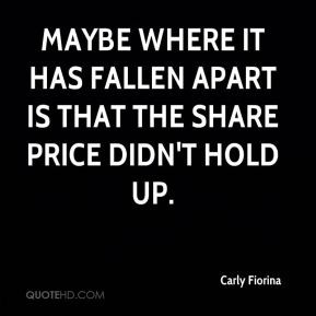 Carly Fiorina - Maybe where it has fallen apart is that the share ...