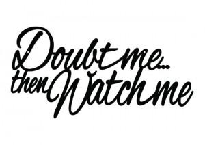 Doubt Me Then Watch Me Metal Sign - Black, 20x10, Metal Wall Art ...