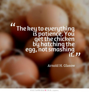Patience Quotes Key Quotes Chicken Quotes Arnold H Glasow Quotes