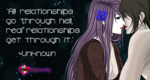 All relationships go through hell, real relationships get through ...