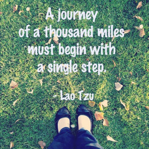 journey of a thousand miles must begin with a single step.
