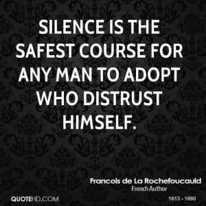 Silence is the safest course for any man to adopt who distrust himself ...