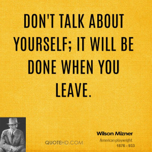 Don Talk About Yourself Will Done When You Leave