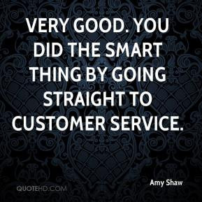 ... good. You did the smart thing by going straight to customer service