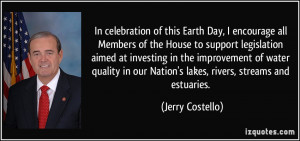 In celebration of this Earth Day, I encourage all Members of the House ...