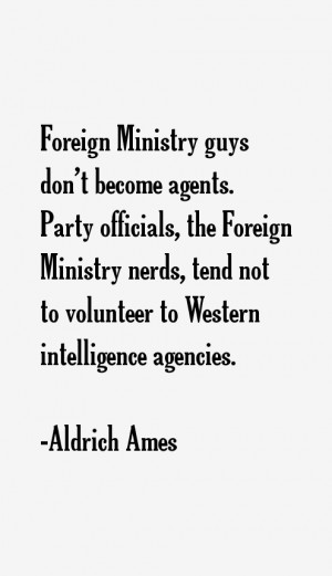 Foreign Ministry guys don't become agents. Party officials, the ...