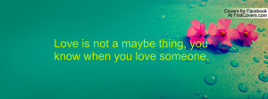 love is not a maybe thing , Pictures , you know when you love someone ...