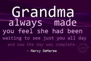 Grandmother Quote: Grandma always made you feel she had...