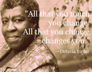 ... yesterday was the birthday of the late Sci-Fi writer Octavia Butler
