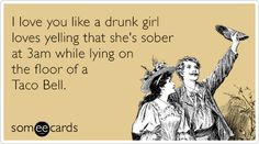 quotes i love you like a drunk girl 3 laughing girls ecards drunk ...