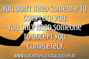 ... .You Only Need Someone To Accept You Completely ~ Inspirational Quote