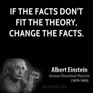 If the facts don't fit the theory, change the facts.