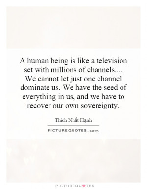 human being is like a television set with millions of channels ...