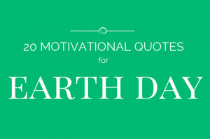 20 Motivational Earth Day Quotes