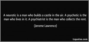neurotic is a man who builds a castle in the air. A psychotic is the ...