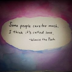 Some people care too much. I think it's called love.