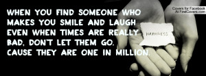 when you find someone who makes you smile and laugh even when times ...