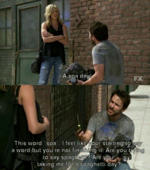 Charlie Day in Its Always Sunny In Philadelphia. I love this quote ...