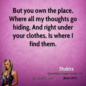 But you own the place, Where all my thoughts go hiding, And right ...