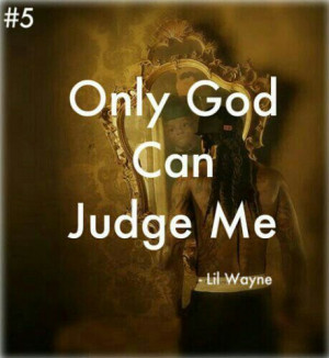 Only God Can Judge Me ~Lil Wayne