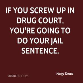 Margo Deane - If you screw up in drug court, you're going to do your ...