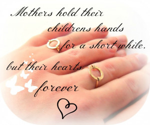 Mothers Hold Their Childrens Hands For a Short While, But Their Heart ...