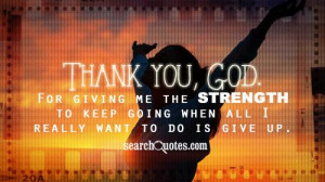 Thank you, God. For giving me the strength to keep going when all I ...
