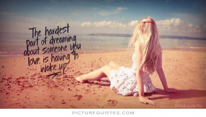 ... dreaming about someone you love is having to wake up Picture Quote #1