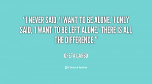 quote-Greta-Garbo-i-never-said-i-want-to-be-15563.png