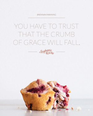 crumb_of_grace_brennan_manning_quote_stephanie_rische_blog