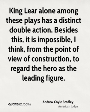 King Lear alone among these plays has a distinct double action ...