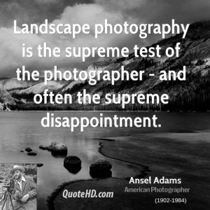 Landscape photography is the supreme test of the photographer - and ...