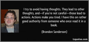 try to avoid having thoughts. They lead to other thoughts, and—if ...