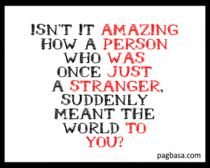 Amazing person was just a stranger to you.Isn't it amazing how a ...