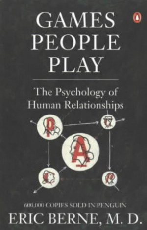 Thread: Games People Play: The Psychology of Human Relationships By ...