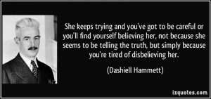 and you've got to be careful or you'll find yourself believing her ...