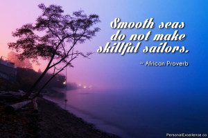 """Inspirational Quote: """"Smooth seas do not make skillful sailors ..."""