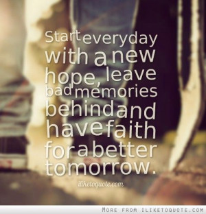 ... behind and have faith for a better tomorrow. #hope #quotes #sayings