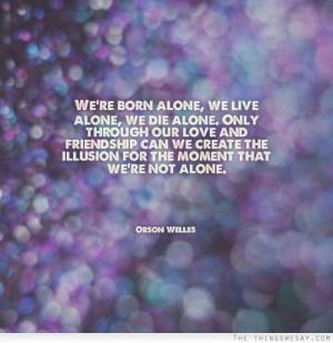 Born alone, die alone | Orson Welles