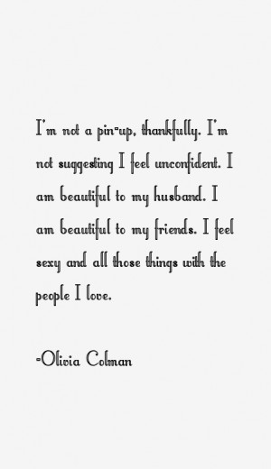 View All Olivia Colman Quotes