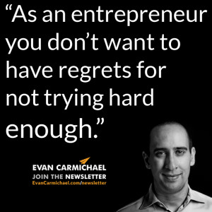 """... regrets for not trying hard enough."""" – Evan Carmichael #Believe"""