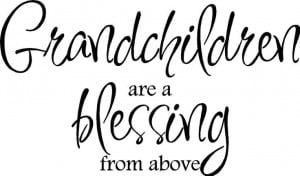 Quote-Grandchildren Are A Blessing From Above-special buy any 2 quotes ...