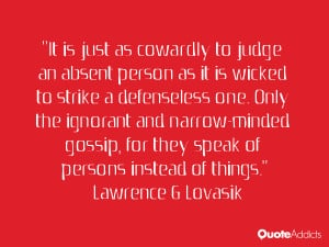 It is just as cowardly to judge an absent person as it is wicked to ...