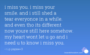 miss you. i miss your smile. and i still shed a tear everyonce in a ...