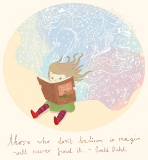 ... quote 'Those who don't believe in magic will never find it' - which I
