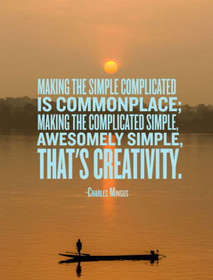 ... complicated simple awesomely simple that s creativity charles mingus